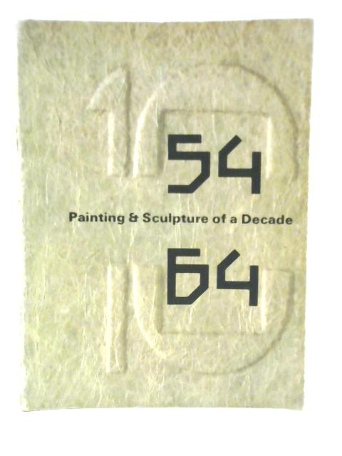 Painting and Sculpture of a Decade 54-64 By Unstated