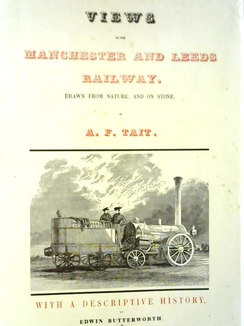 Views on the Manchester and Leeds Railway Drawn from Nature and on Stone By Edwin Butterworth