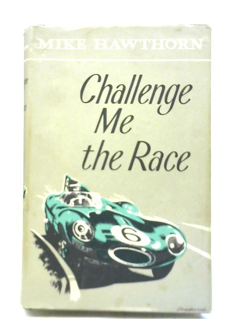 Challenge Me The Race By Mike Hawthorn