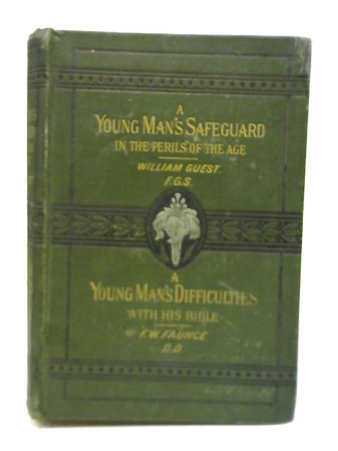 A Young Man's Safeguard in the Perils of the Age & A Young Man's Difficulties with His Bible By W. Guest & D. W. Faunce