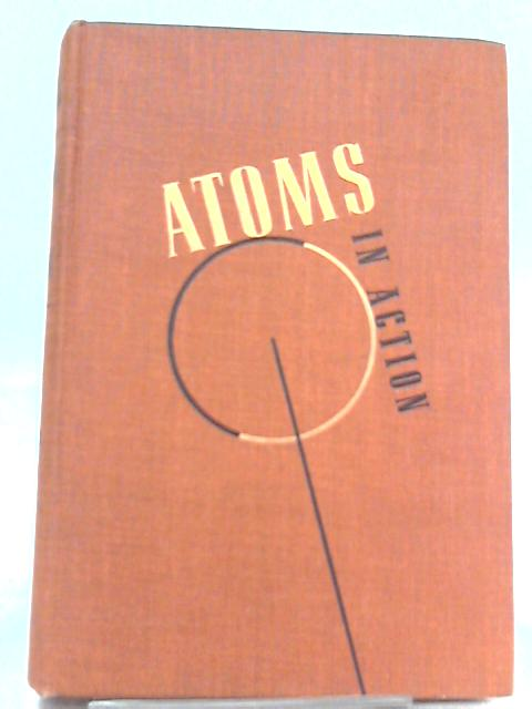 Atoms in Action, The World of Creative Physics By George Russell Harrison
