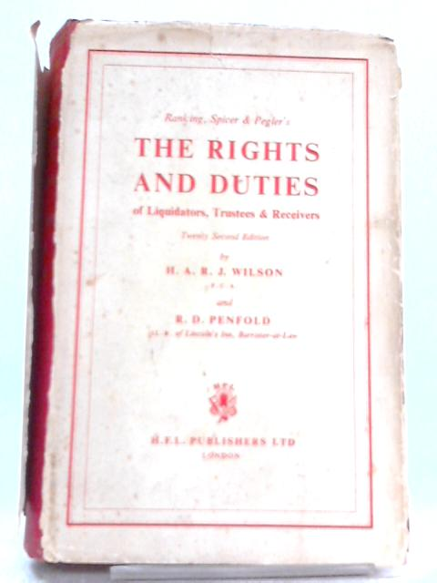 Ranking, Spicer and Pegler's The Rights and Duties of Liquidators, Trustees and Receivers By H. A. R. J. Wilson