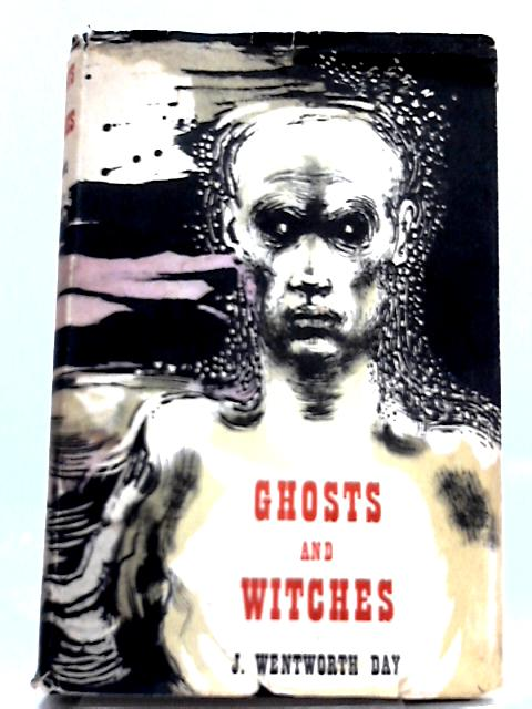 Here are Ghosts and witches By James Wentworth Day