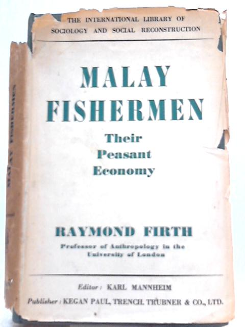 Malay Fishermen: Their Peasant Economy By Raymond Firth