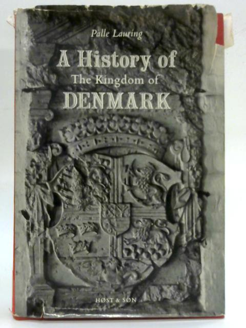 A History Of The Kingdom Of Denmark By Palle Lauring