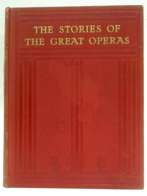 The Stories of the Great Operas and composers volume IV By Ernest Newman