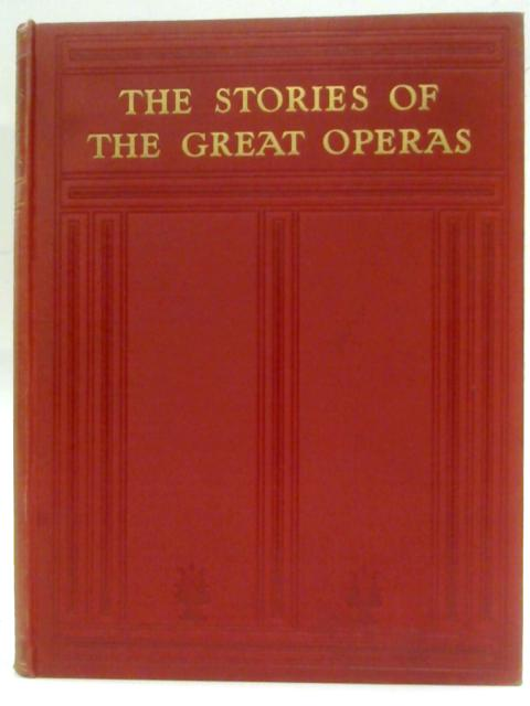 The Stories Of The Great Operas With Music. Volume 2 By Ernest Newman