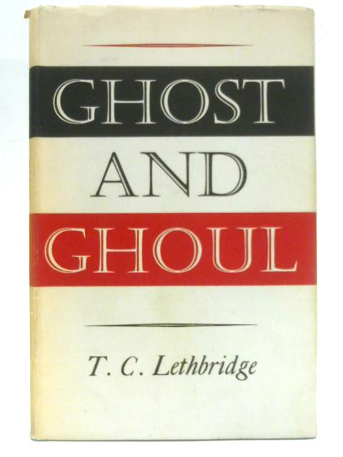 Ghost and Ghoul By T.C. Lethbridge