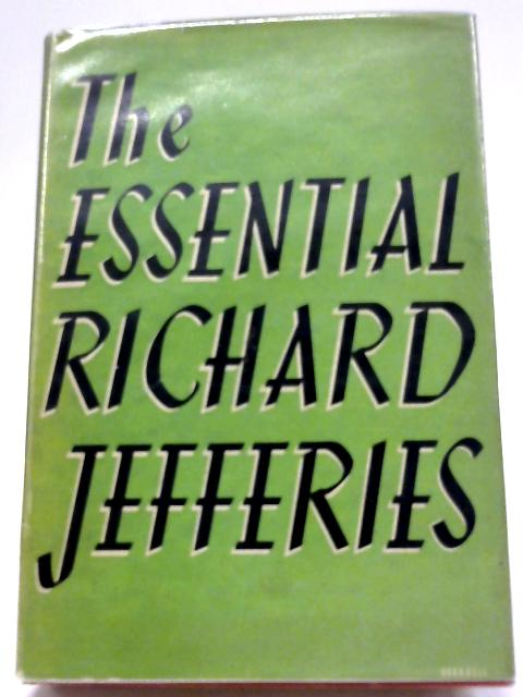The Essential Richard Jefferies. Selected, with an Introduction, by Malcolm Elwin By Malcolm Elwin