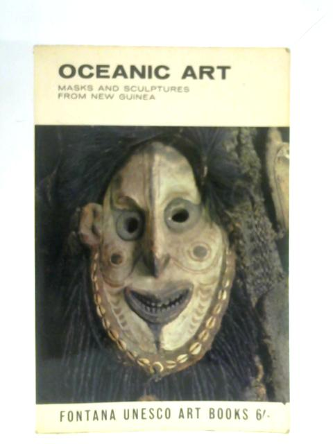 Oceanic Art: Masks and Sculptures from New Guinea By Jean Guiart