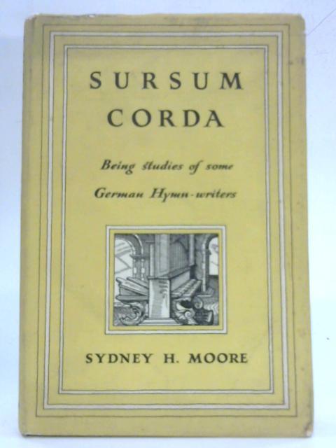 Sursum Corda: Being studies of some German hymn-writers By Sydney H. Moore