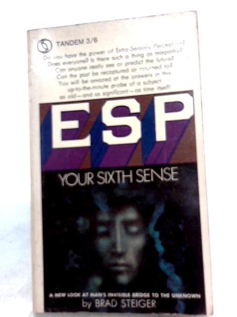 ESP, Your Sixth Sense by Brad Steiger