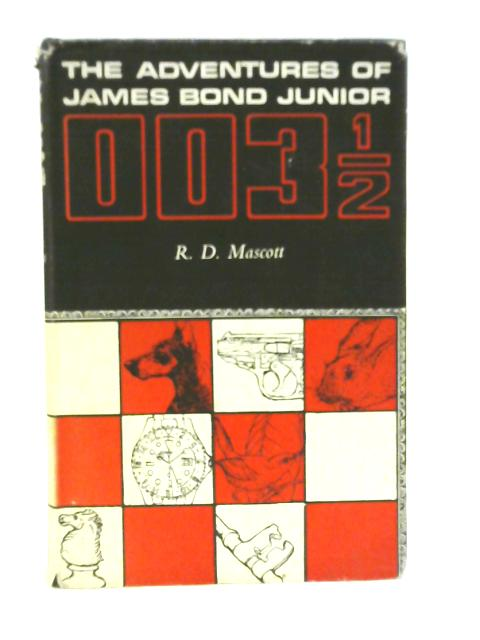 The Adventures of James Bond Junior: Double-O Three and a Half by R.D. Mascott