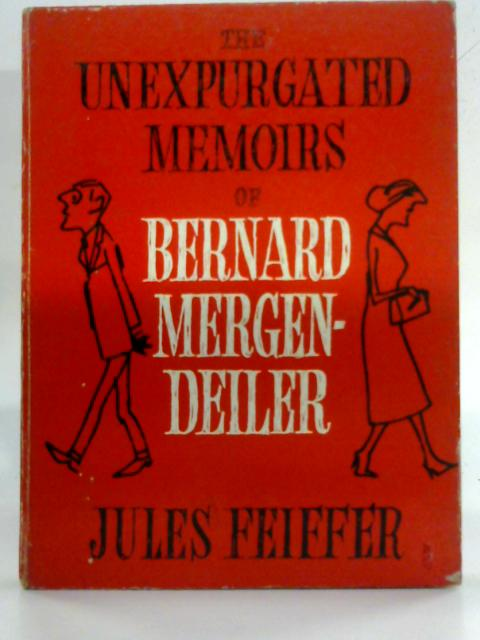 The Unexpurgated Memoirs of Bernard Mergendeiler By Jules Feiffer