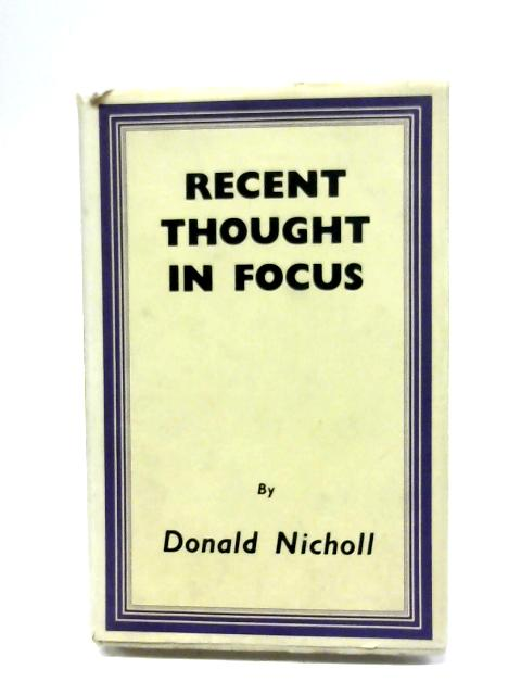 Recent Thought In Focus by Donald Nicholl