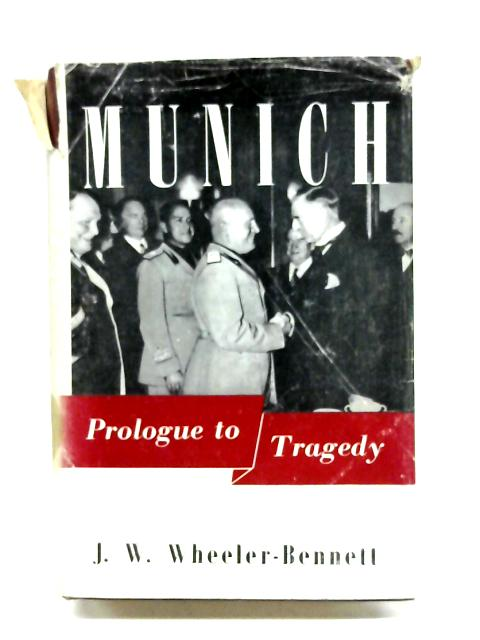 Munich: Prologue To Tragedy by John W. Wheeler-Bennett