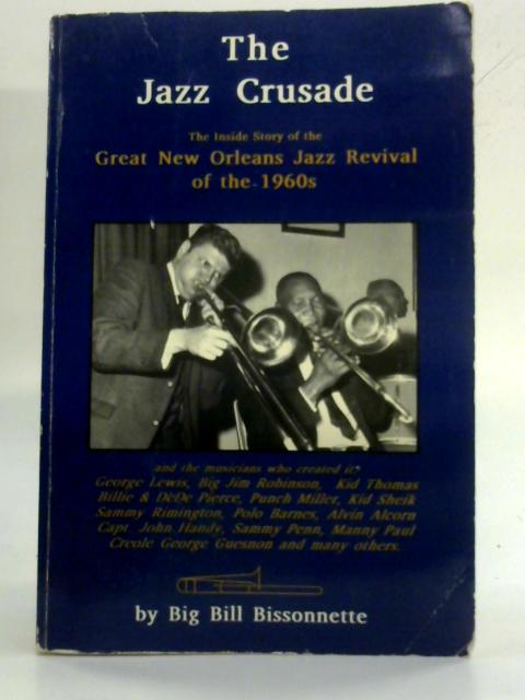 The Jazz Crusade: The Inside Story of the Great New Orleans Jazz Revival of the 1960's. Includes Compact Disc By William E. Bissonnette