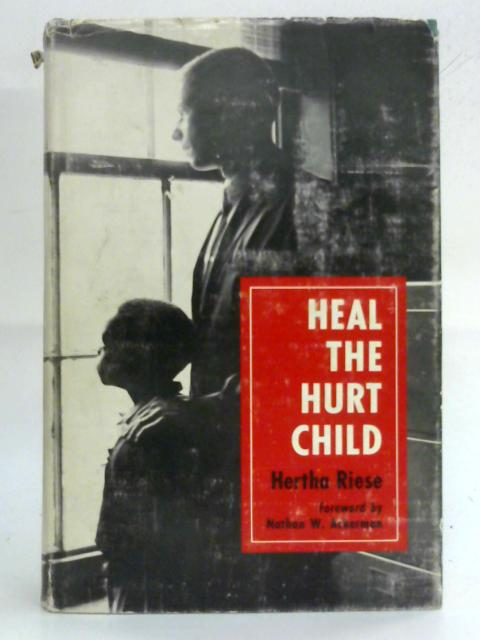 Heal the Hurt Child By Hertha Riese