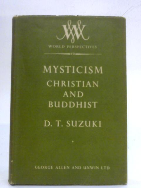 Mysticism Christian and Buddhist by Daisetz Teitaro Suzuki