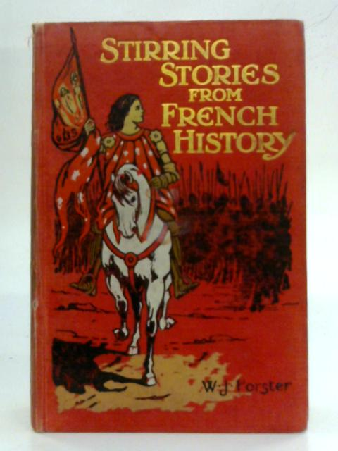 Stirring Stories from French History By William J Forster