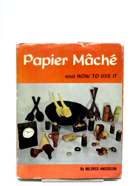 Papier Mache And How To Use It By Mildred Anderson