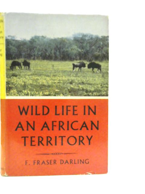 Wild Life in an African Territory By F. Fraser Darling