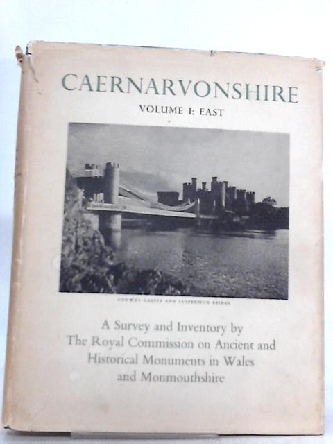 An Inventory of the Ancient Monuments in Caernarvonshire: Volume I: East By Royal Commission on Historical Monuments in Wales
