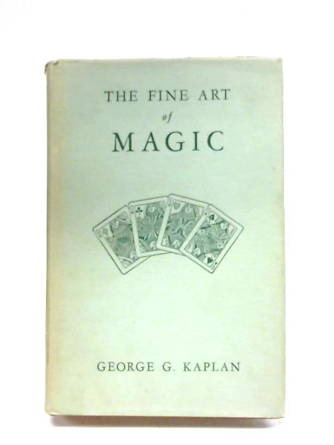 The Fine Art Of Magic By George G. Kaplan