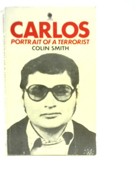 Carlos: Portrait of a Terrorist By Colin Smith