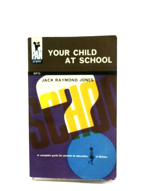 Your Child At School By Jack Raymond Jones