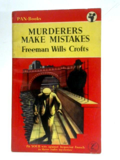 Murderers Make Mistakes By Freeman Wills Crofts