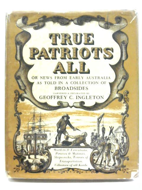 True Patriots All By Geoffrey C. Ingleton (Illustrator)