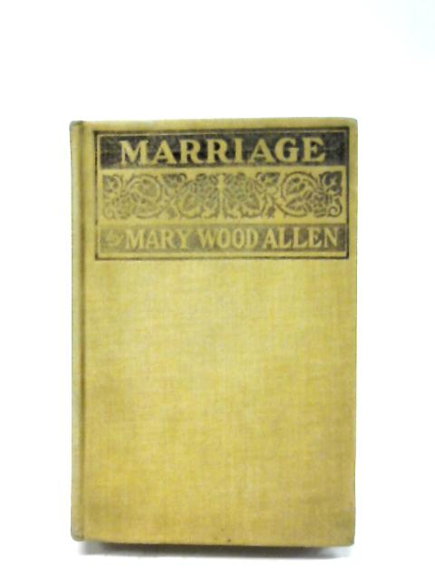 Marriage: Its Duties And Privileges By Mary Wood-Allen