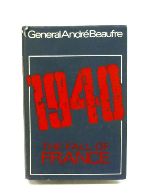 1940: The Fall Of France By Andre Beaufre