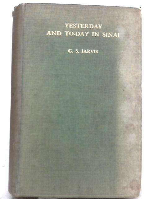 Yesterday and To-Day In Sinai By C. S. Jarvis