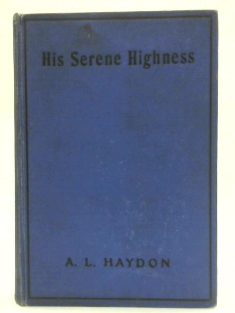His Serene Highness: A Public School Story By A L Haydon