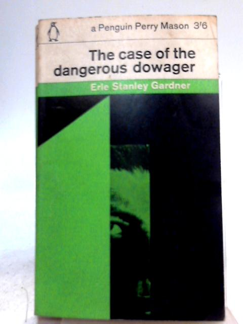 The Case of the Dangerous Dowager By Erle Stanley Gardner