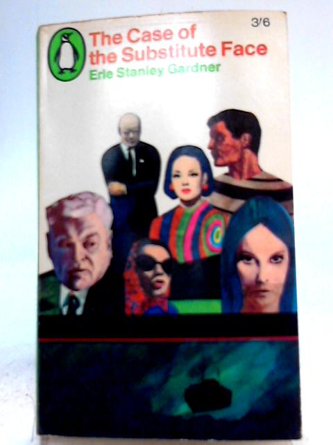The Case of the Substitute Face By Erle Stanley Gardner