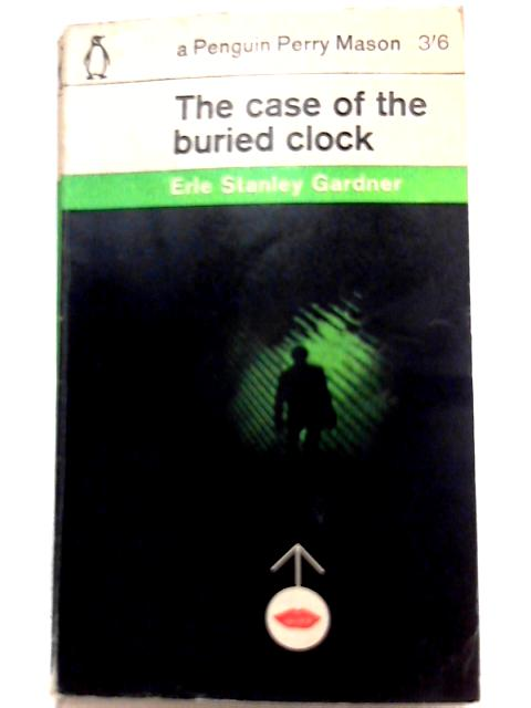 The Case of the Buried Clock By Erle Stanley Gardner
