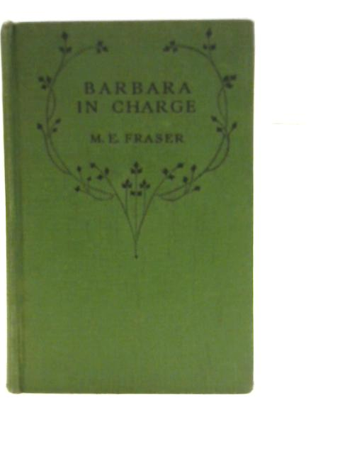 Barbara in Charge By M. E. Fraser