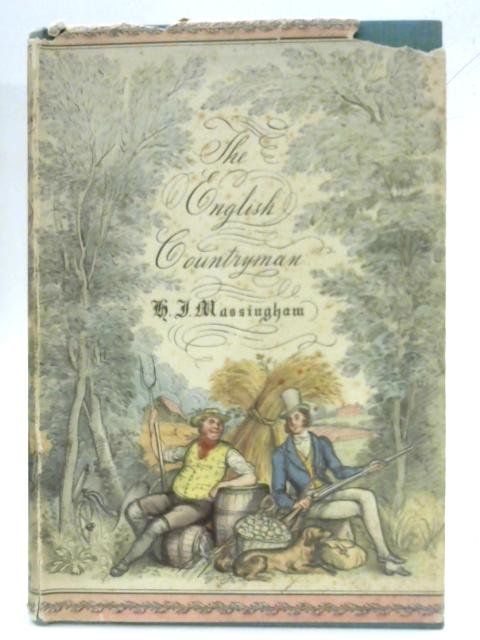 The English Countryman. A Study of the English Tradition By H. J. Massingham