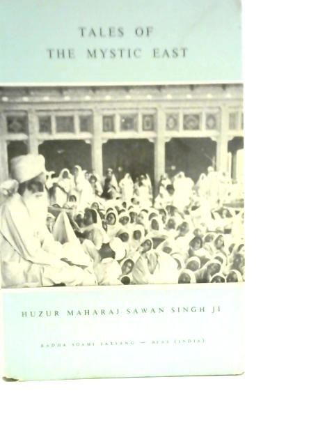 Tales of the Mystic East By Hazur Maharaj Sawan Singh Ji