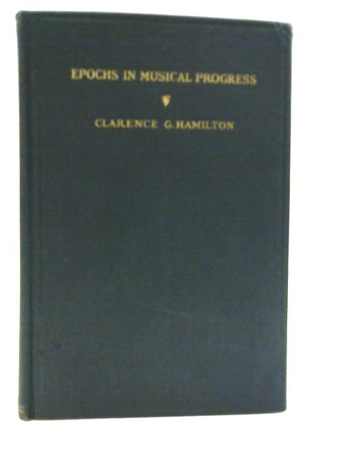 Epochs In Musical Progress ~ Fourth Year of a Study Course in Music Understanding adopted by the National Federation of Music Clubs By Clarence G Hamilton
