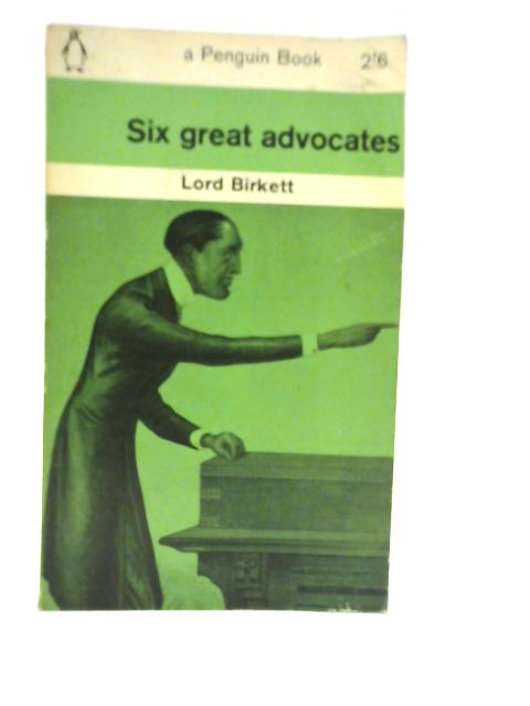 Six Great Advocates By Lord Birkett