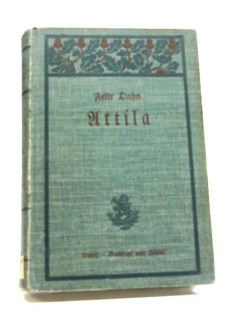 Attila (Historische Romane aus der Volkerwanderung Band 6) By Felix Dahn