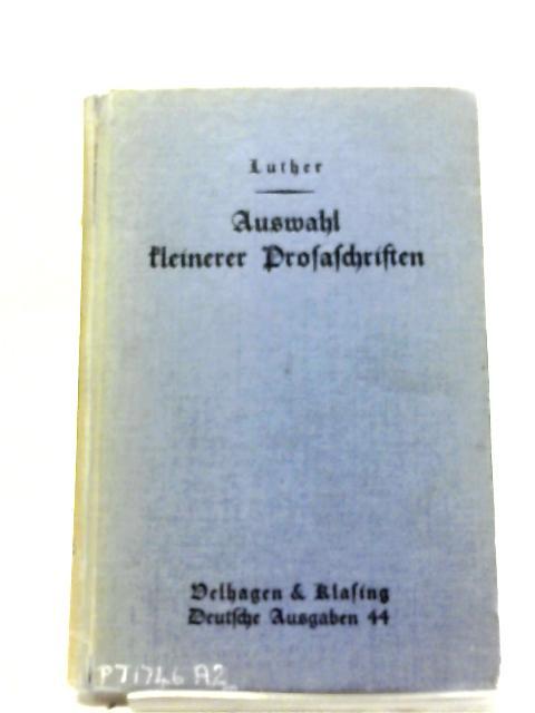 Auswahl Kleinerer Prosaschriften By Martin Luther