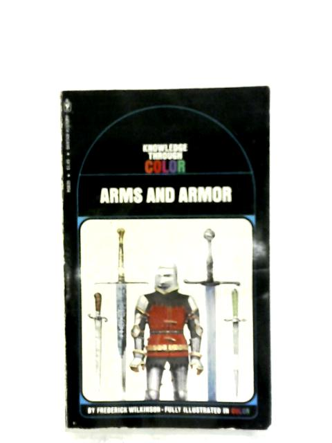 Arms And Armor By Frederick Wilkinson