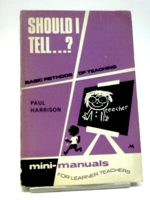 Should I Tell?: Basic Methods of Teaching (Mini; Manuals For Learner Teachers) By Paul Harrison