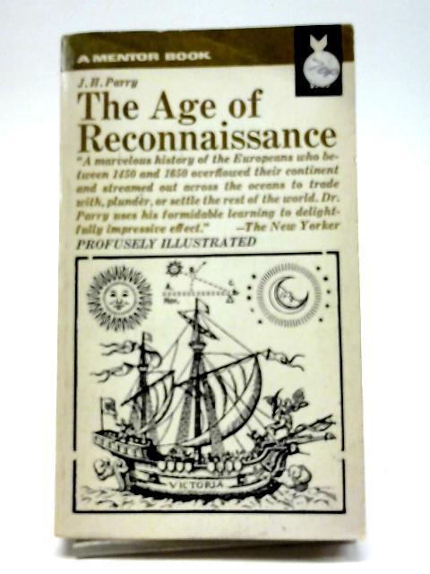 The Age of Reconnaissance: Discovery, Exploration and Settlement, 1450-1650 (Mentor Books) By J. H. Parry