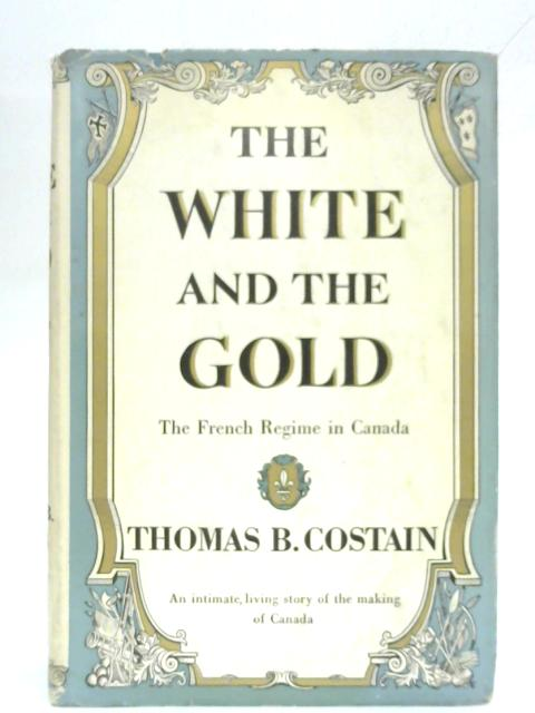 The White and the Gold by Thomas B Costain